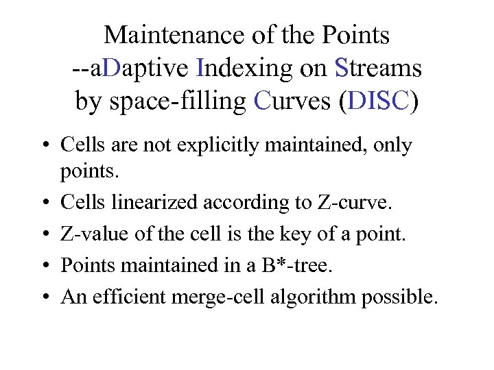 Maintenance of the Points --a. Daptive Indexing on Streams by space-filling Curves (DISC) •