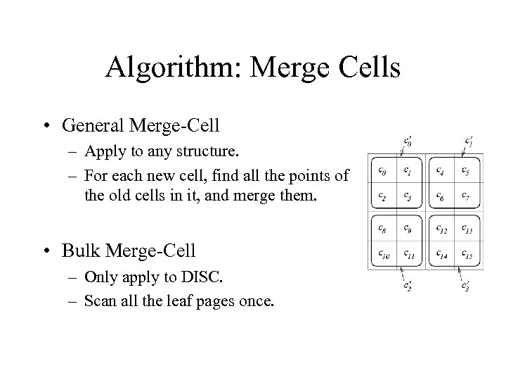 Algorithm: Merge Cells • General Merge-Cell – Apply to any structure. – For each