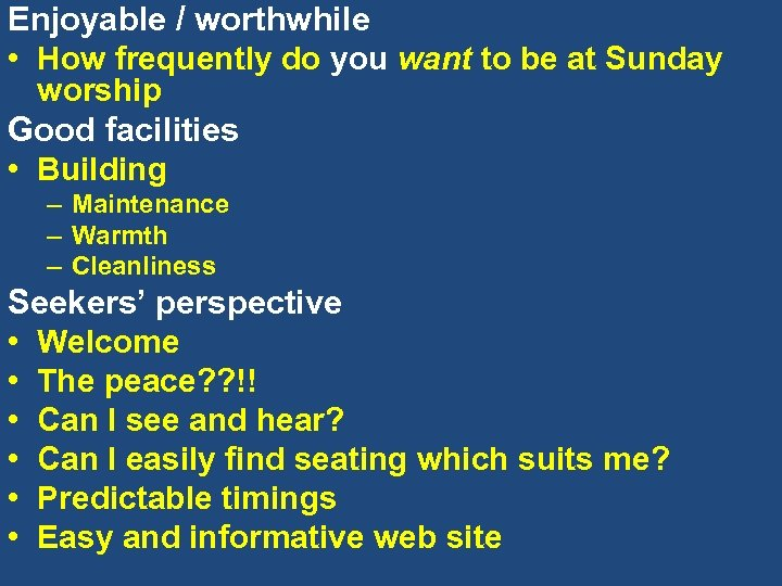 Enjoyable / worthwhile • How frequently do you want to be at Sunday worship