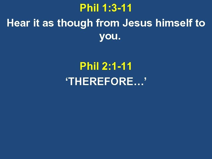 Phil 1: 3 -11 Hear it as though from Jesus himself to you. Phil
