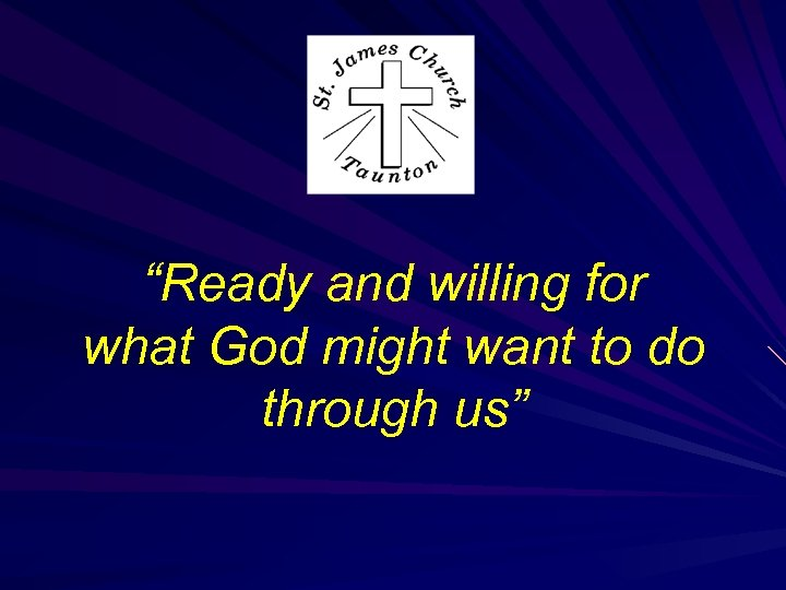 """""""Ready and willing for what God might want to do through us"""""""