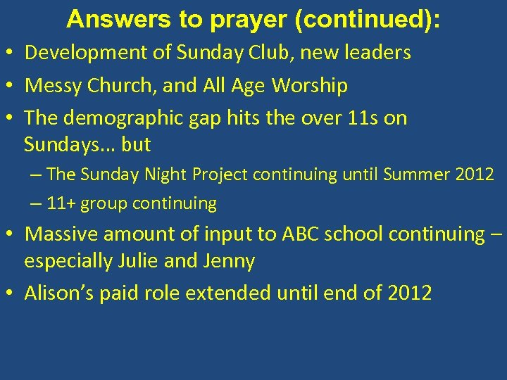 Answers to prayer (continued): • Development of Sunday Club, new leaders • Messy Church,