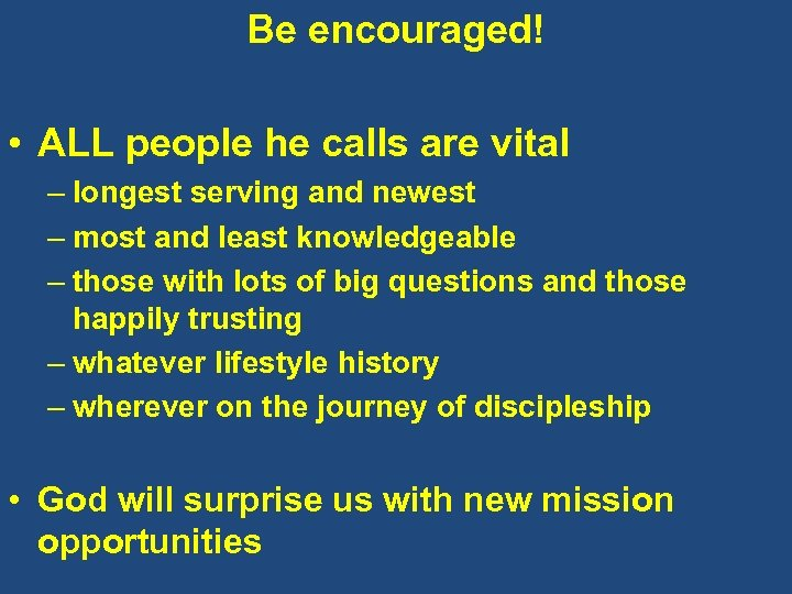 Be encouraged! • ALL people he calls are vital – longest serving and newest