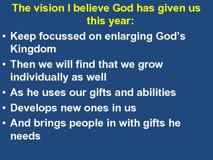 • • • The vision I believe God has given us this year: