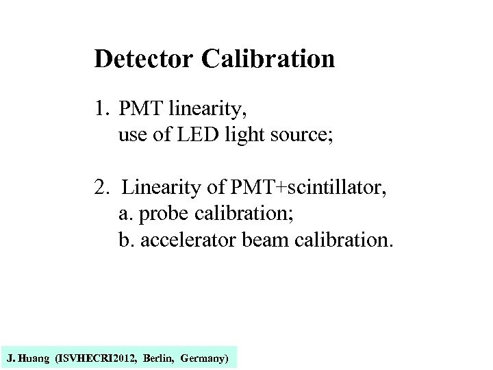 Detector Calibration 1. PMT linearity, use of LED light source; 2. Linearity of PMT+scintillator,