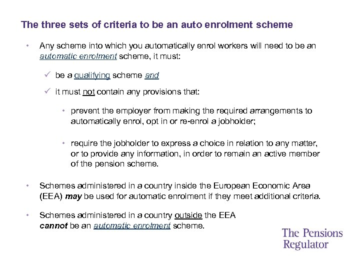 The three sets of criteria to be an auto enrolment scheme • Any scheme