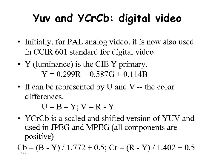 Yuv and YCr. Cb: digital video • Initially, for PAL analog video, it is