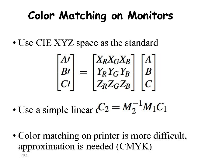 Color Matching on Monitors • Use CIE XYZ space as the standard • Use