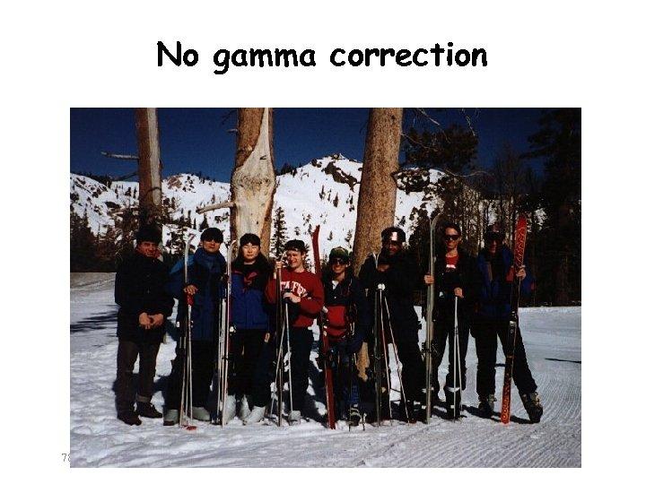 No gamma correction 782
