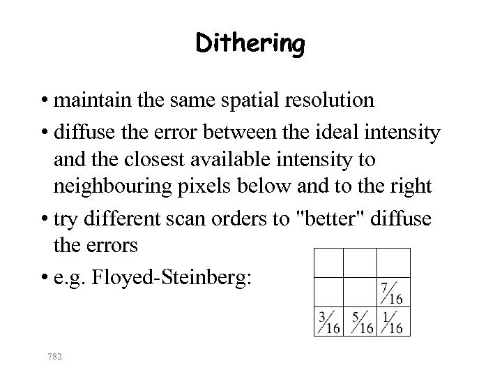 Dithering • maintain the same spatial resolution • diffuse the error between the ideal