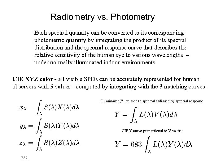 Radiometry vs. Photometry Each spectral quantity can be converted to its corresponding photometric quantity