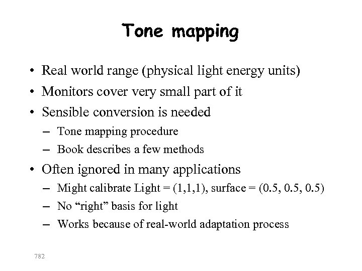 Tone mapping • Real world range (physical light energy units) • Monitors cover very