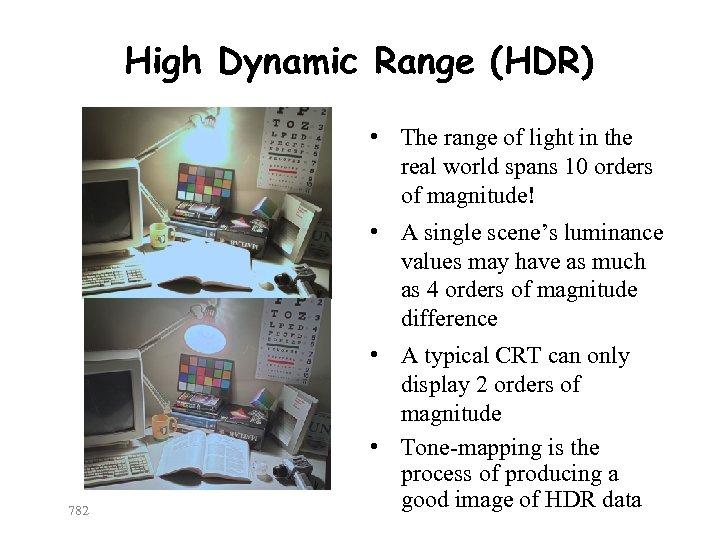 High Dynamic Range (HDR) • The range of light in the real world spans