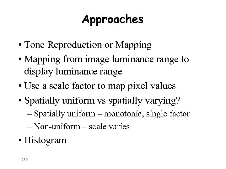 Approaches • Tone Reproduction or Mapping • Mapping from image luminance range to display