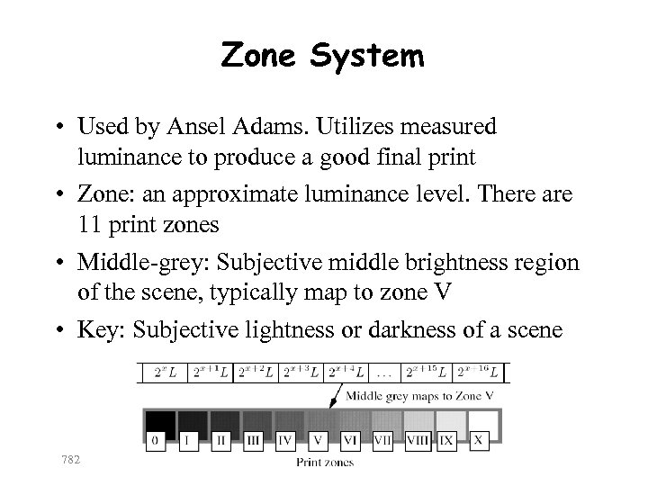 Zone System • Used by Ansel Adams. Utilizes measured luminance to produce a good
