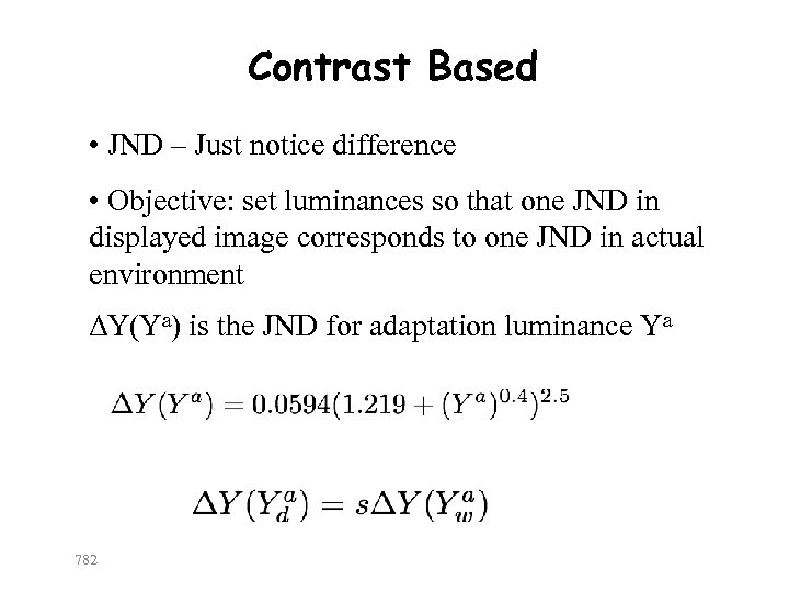 Contrast Based • JND – Just notice difference • Objective: set luminances so that