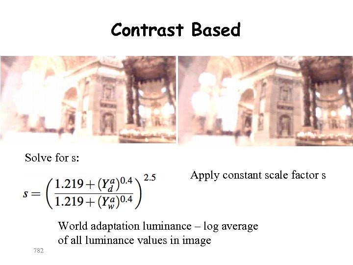 Contrast Based Solve for s: Apply constant scale factor s 782 World adaptation luminance