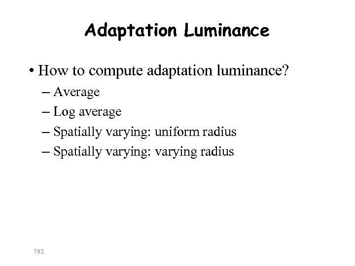 Adaptation Luminance • How to compute adaptation luminance? – Average – Log average –