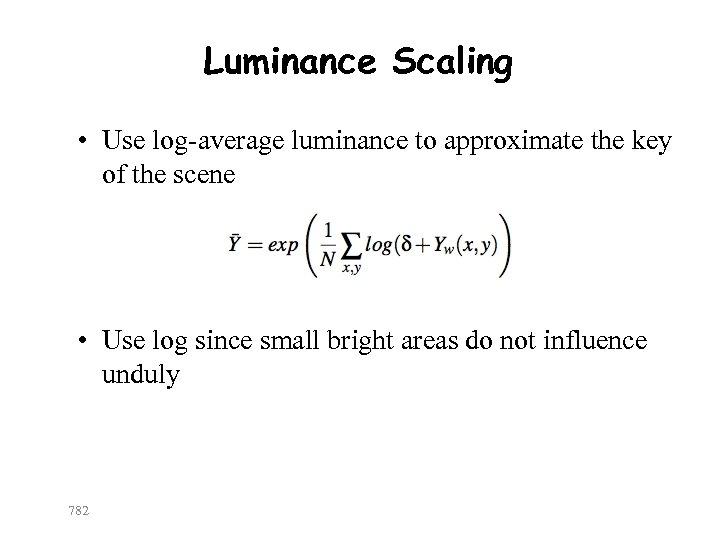 Luminance Scaling • Use log-average luminance to approximate the key of the scene •