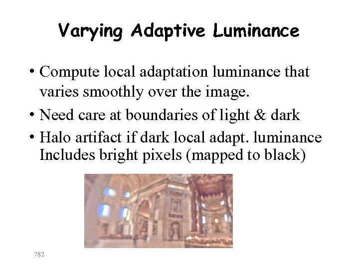 Varying Adaptive Luminance • Compute local adaptation luminance that varies smoothly over the image.