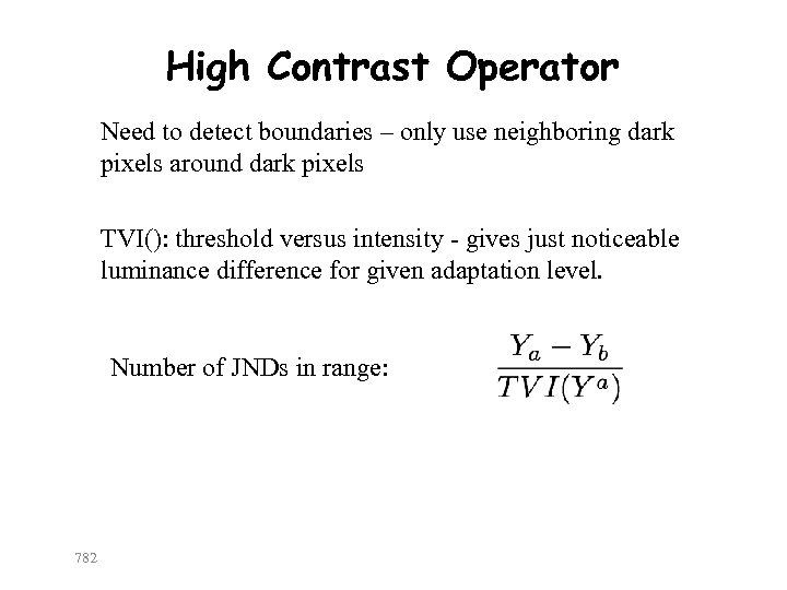 High Contrast Operator Need to detect boundaries – only use neighboring dark pixels around