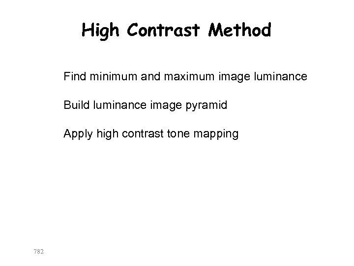 High Contrast Method Find minimum and maximum image luminance Build luminance image pyramid Apply