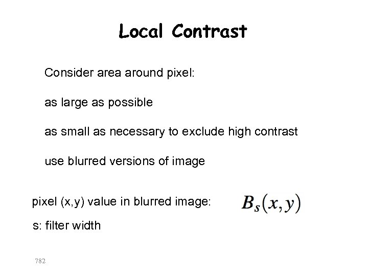 Local Contrast Consider area around pixel: as large as possible as small as necessary
