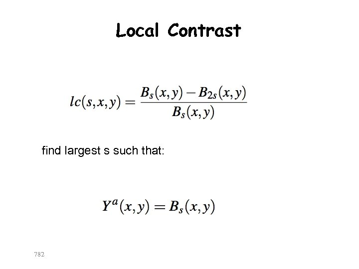 Local Contrast find largest s such that: 782