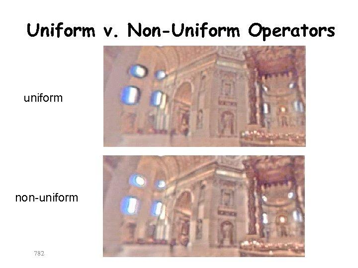 Uniform v. Non-Uniform Operators uniform non-uniform 782