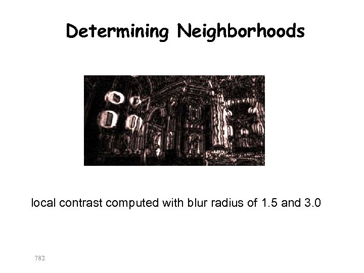 Determining Neighborhoods local contrast computed with blur radius of 1. 5 and 3. 0