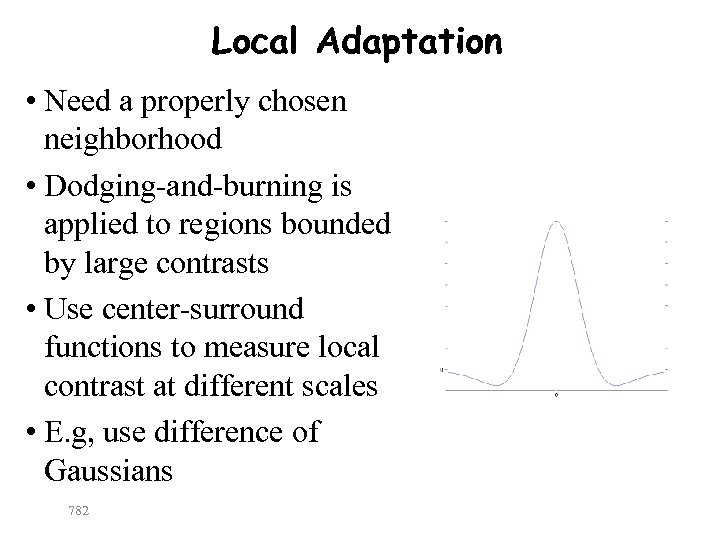 Local Adaptation • Need a properly chosen neighborhood • Dodging-and-burning is applied to regions