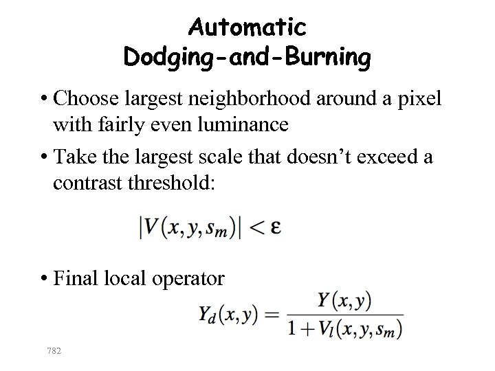 Automatic Dodging-and-Burning • Choose largest neighborhood around a pixel with fairly even luminance •
