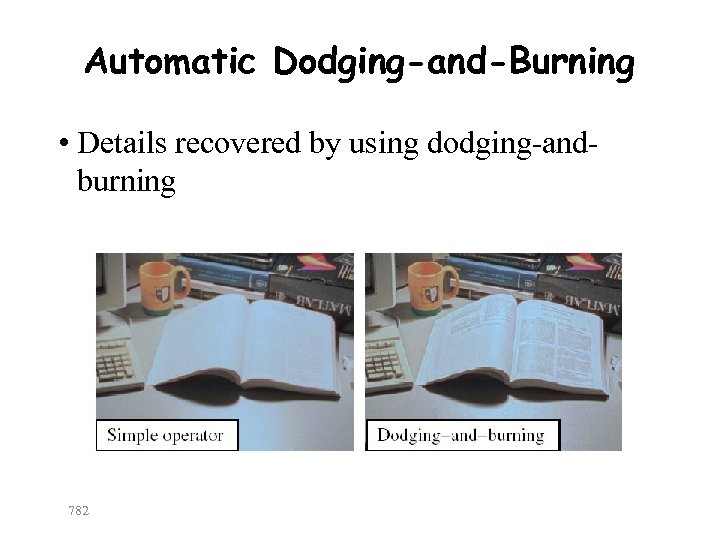 Automatic Dodging-and-Burning • Details recovered by using dodging-andburning 782