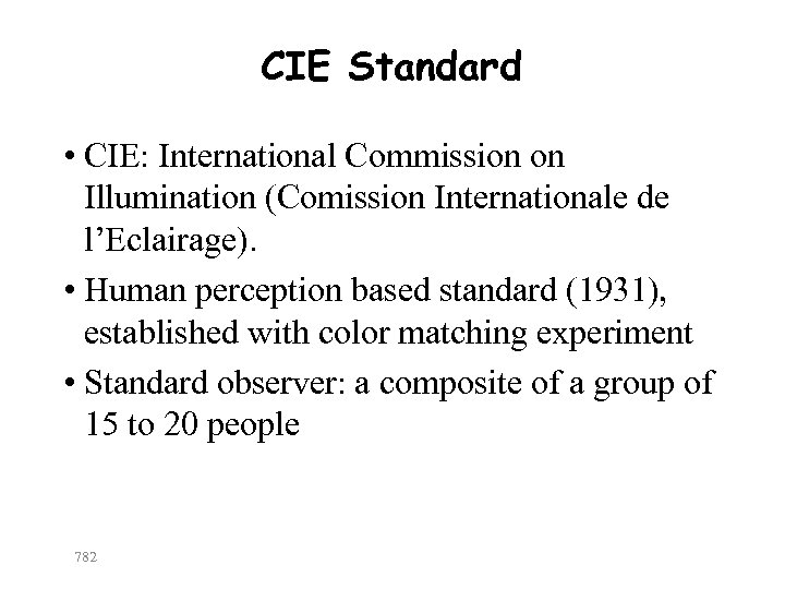 CIE Standard • CIE: International Commission on Illumination (Comission Internationale de l'Eclairage). • Human