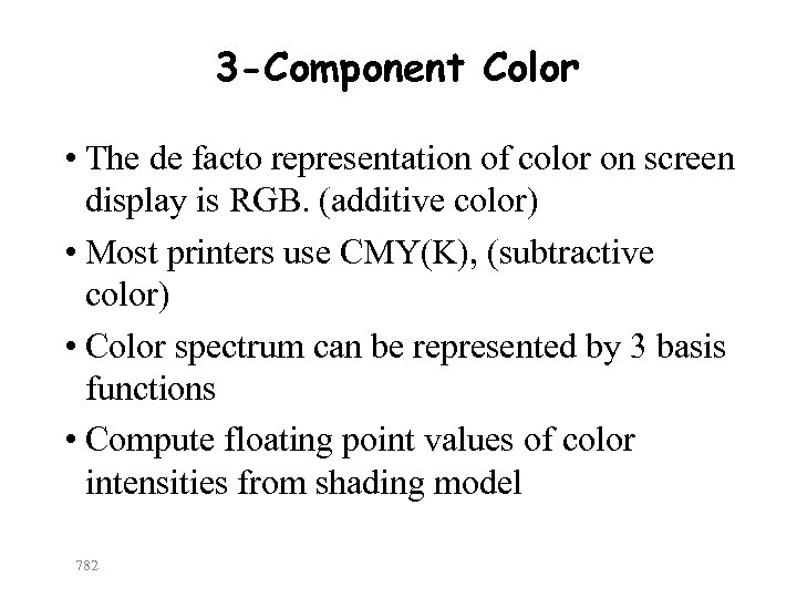 3 -Component Color • The de facto representation of color on screen display is