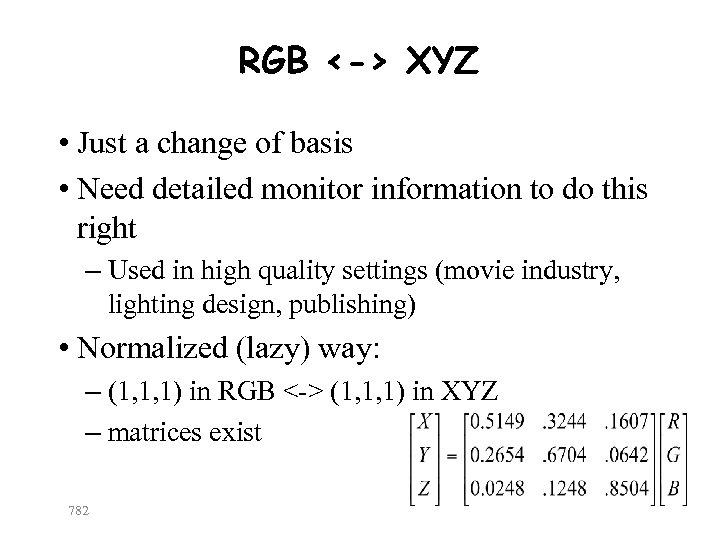 RGB <-> XYZ • Just a change of basis • Need detailed monitor information