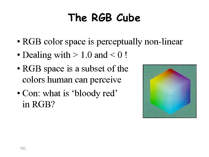 The RGB Cube • RGB color space is perceptually non-linear • Dealing with >