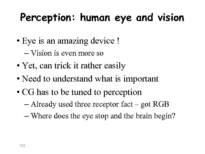 Perception: human eye and vision • Eye is an amazing device ! – Vision