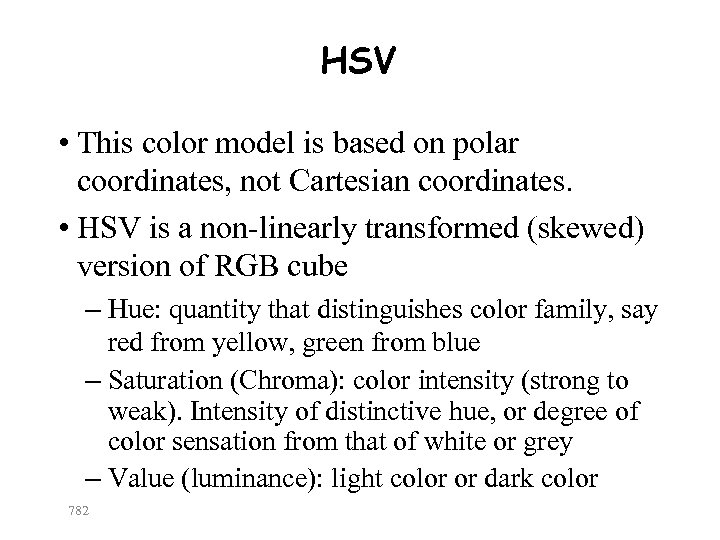HSV • This color model is based on polar coordinates, not Cartesian coordinates. •