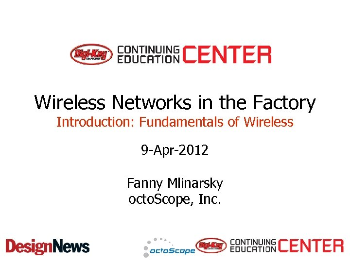 Wireless Networks in the Factory Introduction: Fundamentals of Wireless 9 -Apr-2012 Fanny Mlinarsky octo.