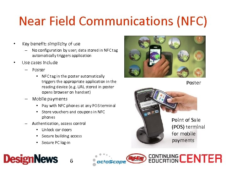 Near Field Communications (NFC) • Key benefit: simplicity of use – No configuration by