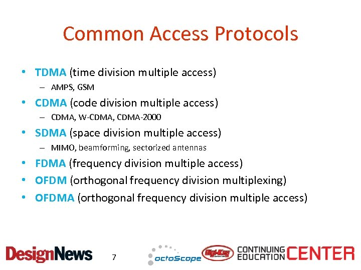 Common Access Protocols • TDMA (time division multiple access) – AMPS, GSM • CDMA