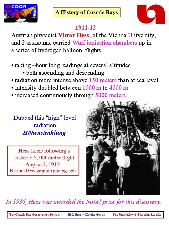 A History of Cosmic Rays 1911 -12 Austrian physicist Victor Hess, of the Vienna