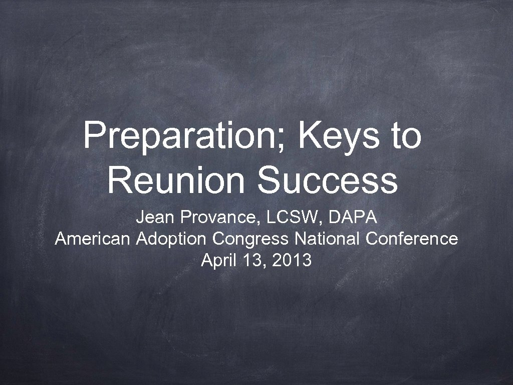 Preparation; Keys to Reunion Success Jean Provance, LCSW, DAPA American Adoption Congress National Conference