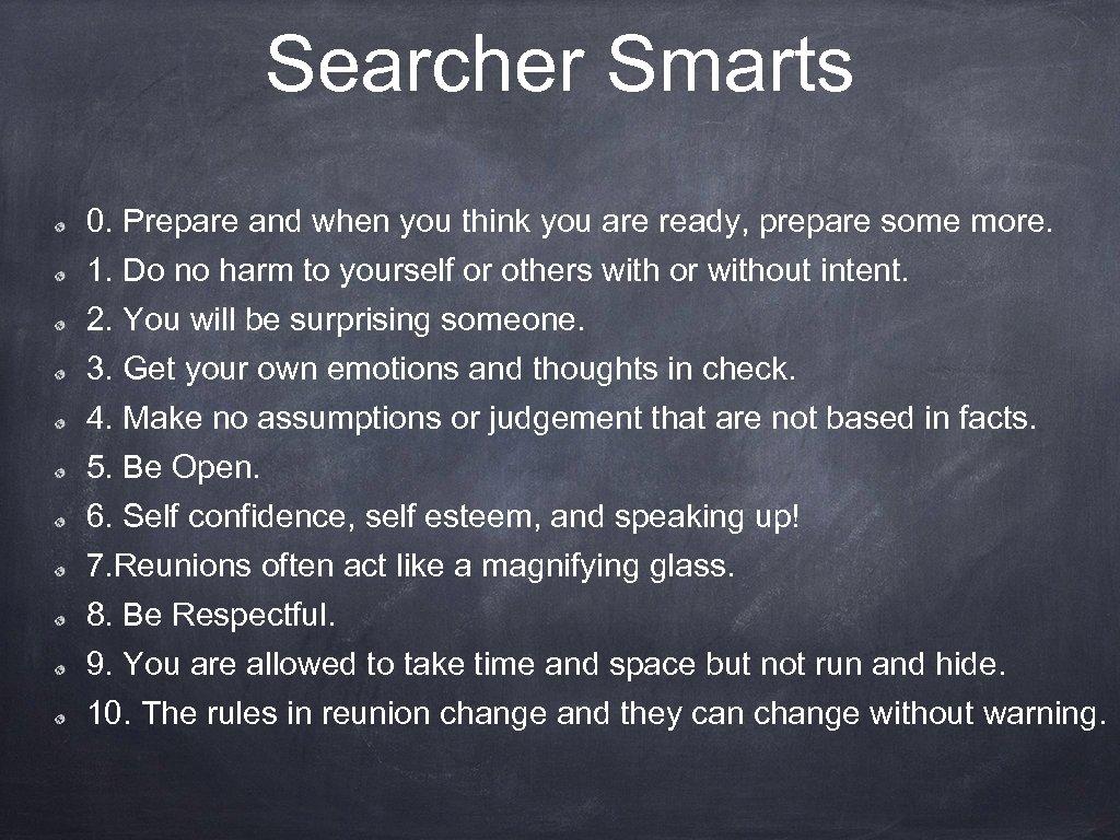 Searcher Smarts 0. Prepare and when you think you are ready, prepare some more.