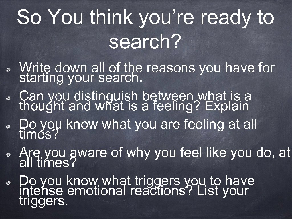 So You think you're ready to search? Write down all of the reasons you