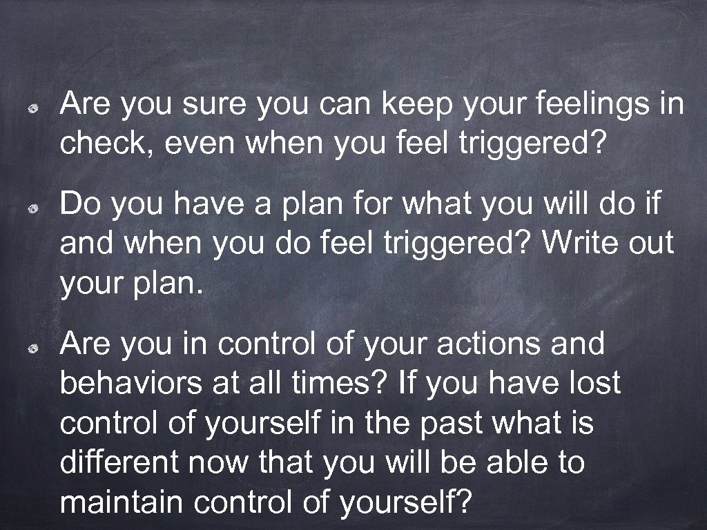 Are you sure you can keep your feelings in check, even when you feel