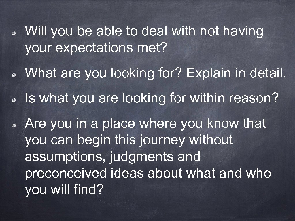 Will you be able to deal with not having your expectations met? What are