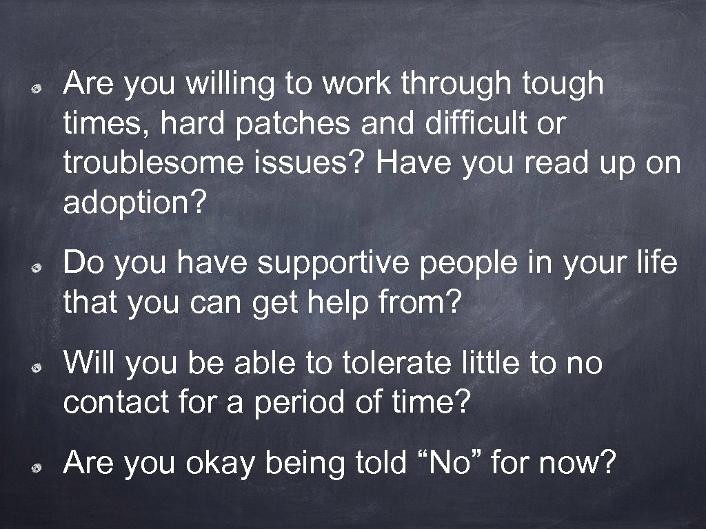 Are you willing to work through times, hard patches and difficult or troublesome issues?