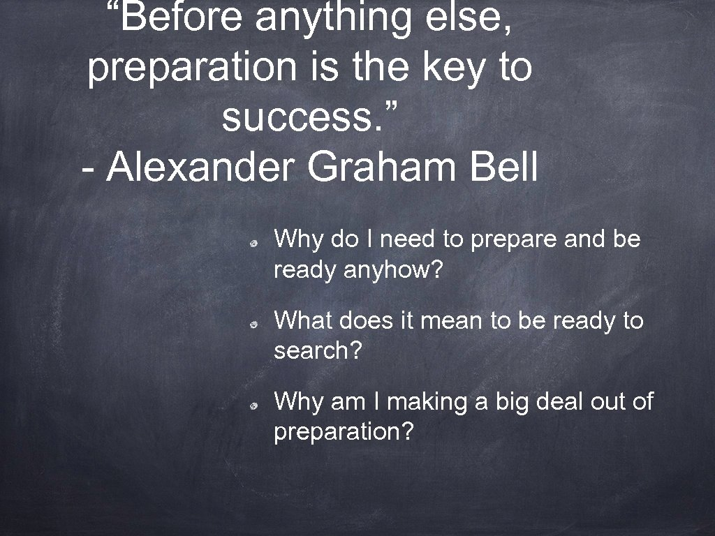 """Before anything else, preparation is the key to success. "" - Alexander Graham Bell"